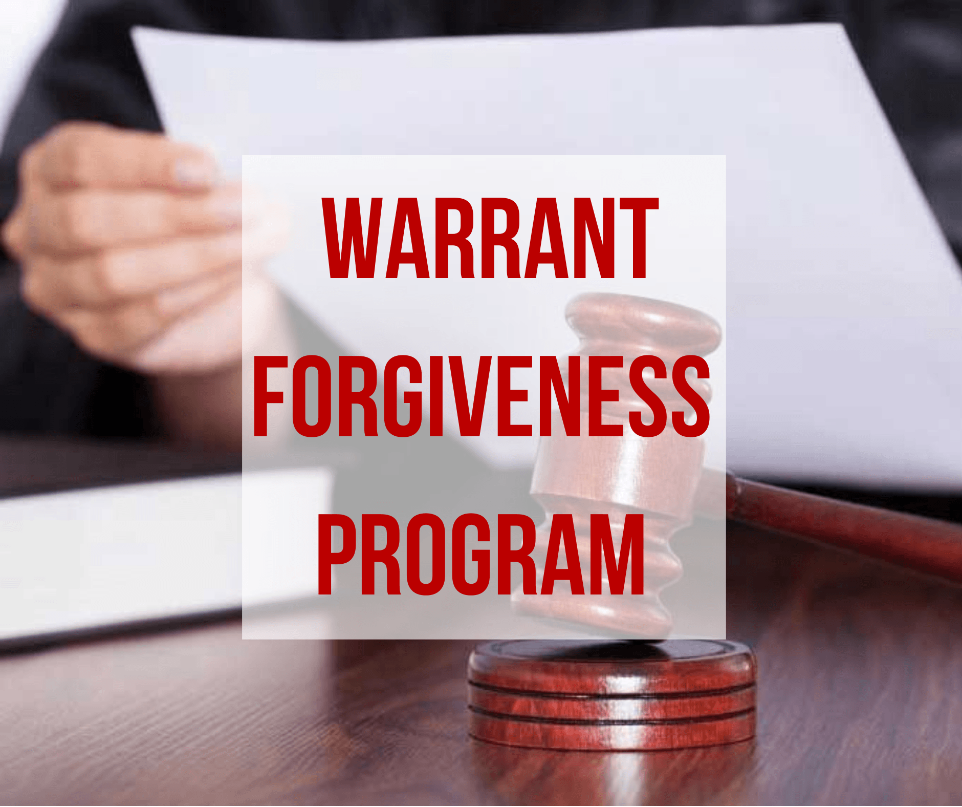 Text Warrant Forgiveness Program over image of judge with gavel