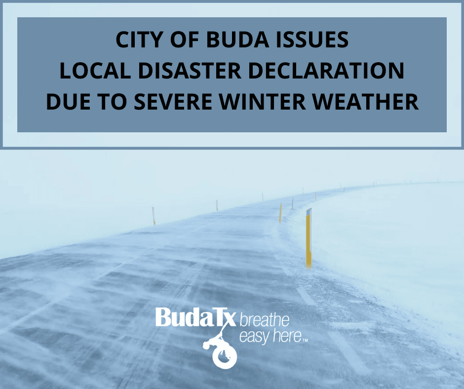 CITY OF BUDA ISSUES LOCAL DISASTER DECLARATION DUE TO SEVERE WINTER WEATHER